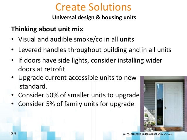 Create Solutions Universal design & housing units Thinking about unit mix • Visual and audible smoke/co in all units • Lev...