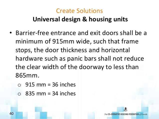 Create Solutions Universal design & housing units • Barrier-free entrance and exit doors shall be a minimum of 915mm wide,...