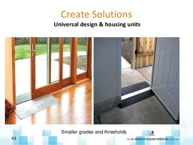 Create Solutions Universal design & housing units 43 Smaller grades and thresholds
