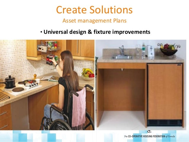 Create Solutions Asset management Plans • Universal design & fixture improvements
