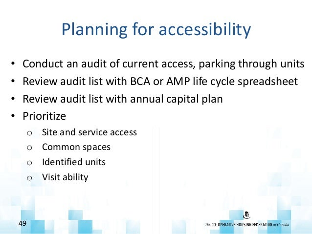 Planning for accessibility • Conduct an audit of current access, parking through units • Review audit list with BCA or AMP...