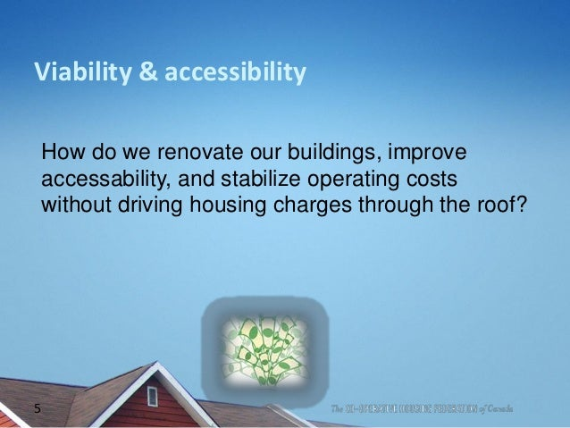 Viability & accessibility How do we renovate our buildings, improve accessability, and stabilize operating costs without d...