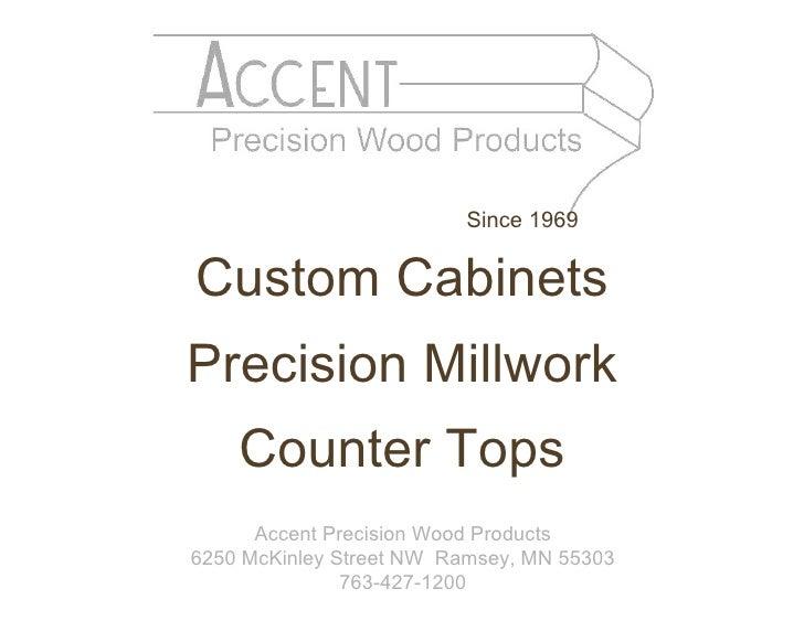 <ul><li>Custom Cabinets </li></ul><ul><li>Precision Millwork </li></ul><ul><li>Counter Tops </li></ul>Accent Precision Woo...