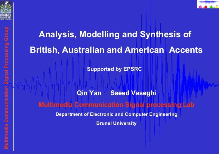 Analysis, Modelling and Synthesis of  British, Australian and American  Accents Qin Yan  Saeed Vaseghi Multimedia Communic...