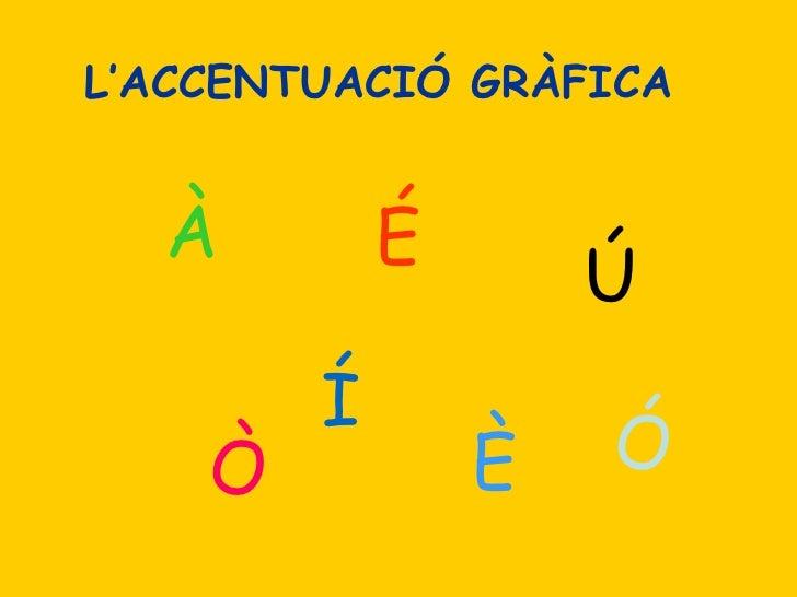 L'ACCENTUACIÓ GRÀFICA À Ú Ò Ó Í È É