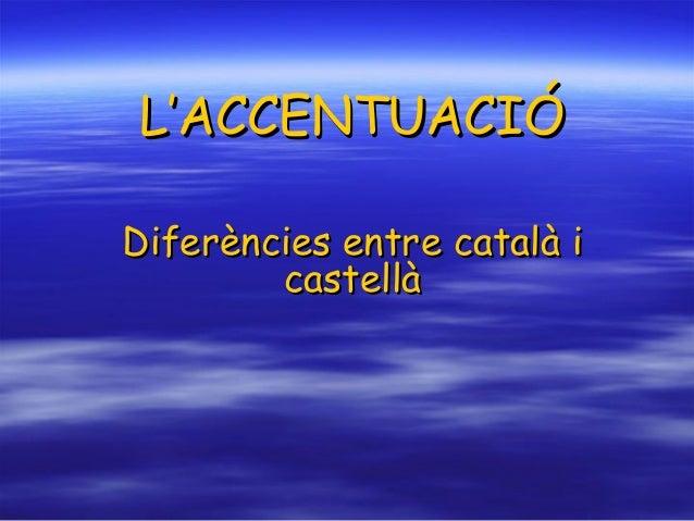 L'ACCENTUACIÓ Diferències entre català i castellà