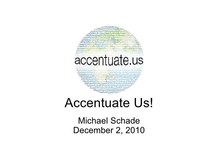 Accentuate Us!  Michael Schade December 2, 2010