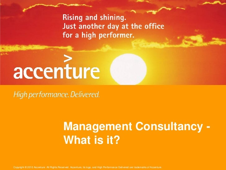 Management Consultancy -                                          What is it?Copyright © 2010 Accenture All Rights Reserve...