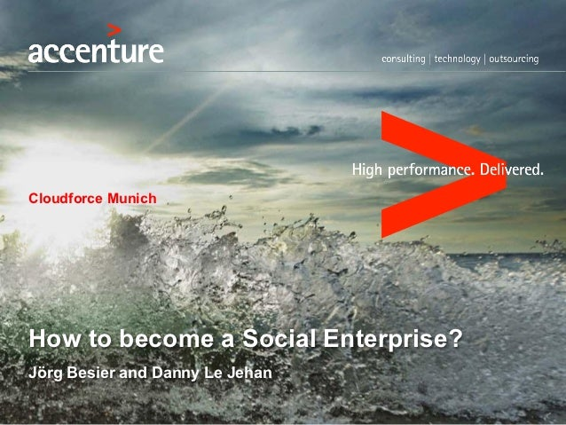Cloudforce MunichHow to become a Social Enterprise?Jörg Besier and Danny Le JehanCopyright © 2012 Accenture All rights res...