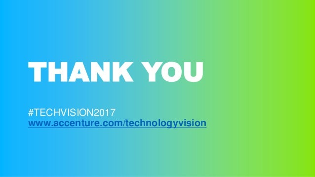 THANK YOU #TECHVISION2017 www.accenture.com/technologyvision