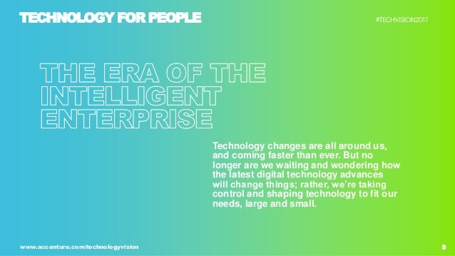 3www.accenture.com/technologyvision Technology changes are all around us, and coming faster than ever. But no longer are w...