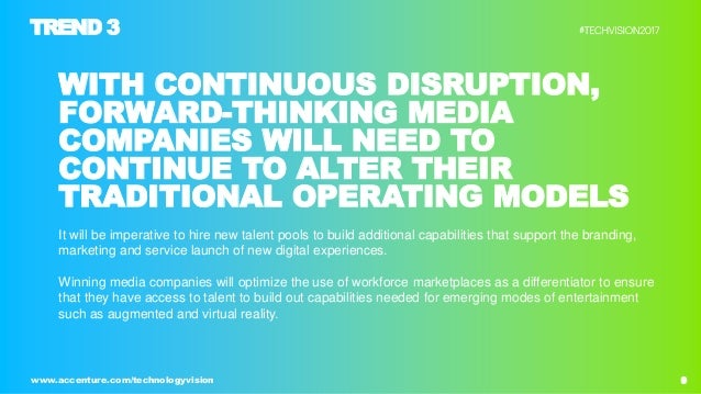 9www.accenture.com/technologyvision WITH CONTINUOUS DISRUPTION, FORWARD-THINKING MEDIA COMPANIES WILL NEED TO CONTINUE TO ...