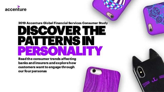 DISCOVERTHE PATTERNSIN PERSONALITY 2019 Accenture Global Financial Services Consumer Study Readtheconsumertrendsaffecting ...