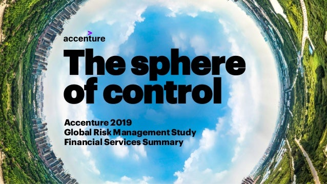 Accenture 2019 GlobalRisk ManagementStudy FinancialServices Summary The sphere of control