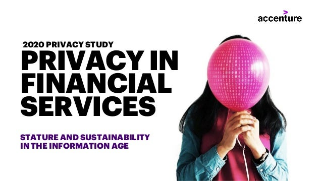 STATURE AND SUSTAINABILITY IN THE INFORMATION AGE PRIVACY IN FINANCIAL SERVICES 2020 PRIVACY STUDY