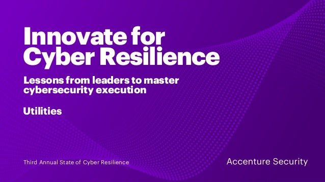 Lessons from leaders to master cybersecurity execution Utilities Innovatefor CyberResilience Third Annual State of Cyber R...