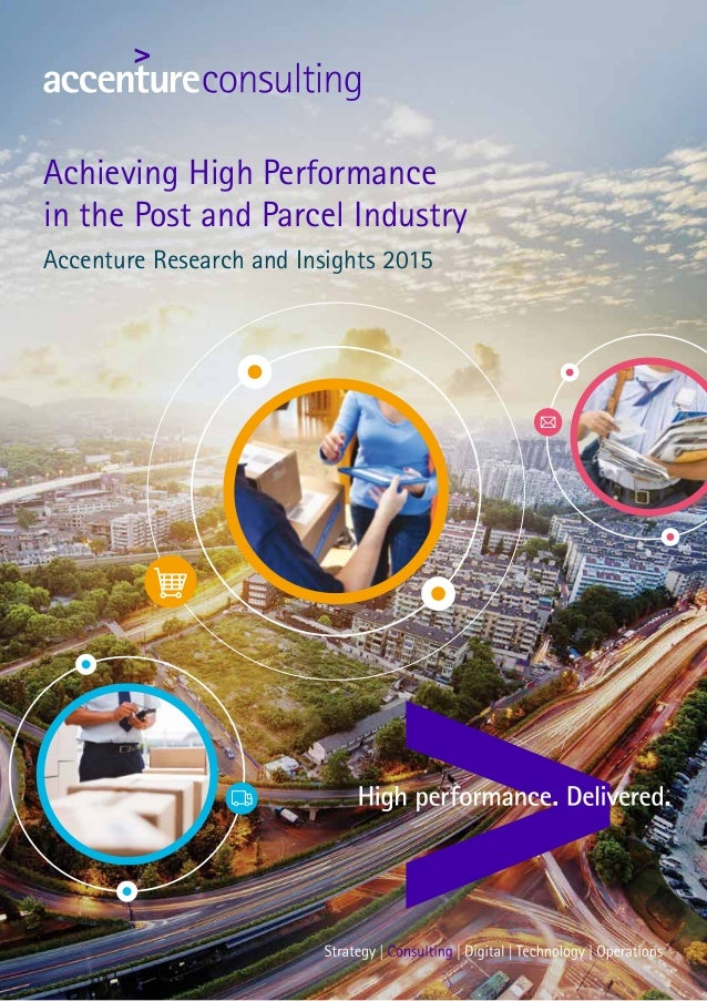 Achieving High Performance in the Post and Parcel Industry Accenture Research and Insights 2015