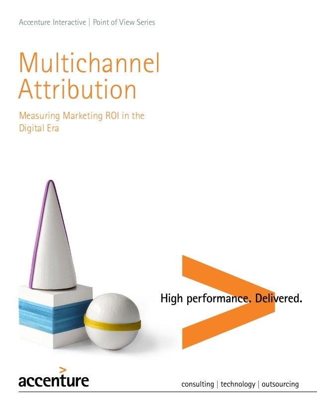 Accenture Interactive   Point of View SeriesMultichannelAttributionMeasuring Marketing ROI in theDigital Era