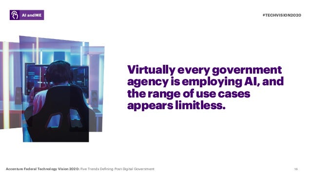 16 Virtually every government agency is employing AI, and the range of use cases appears limitless. #TECHVISION2020AI and ...