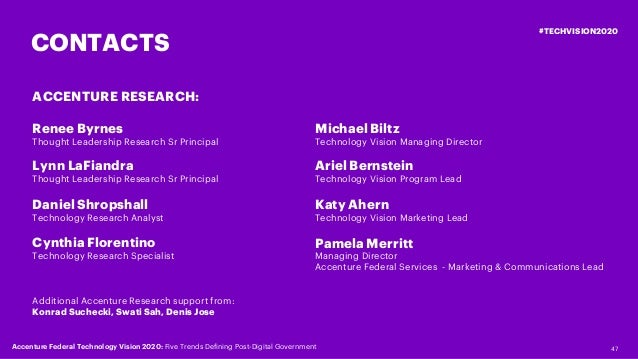 47 #TECHVISION2020 CONTACTS ACCENTURE RESEARCH: Renee Byrnes Thought Leadership Research Sr Principal Lynn LaFiandra Thoug...