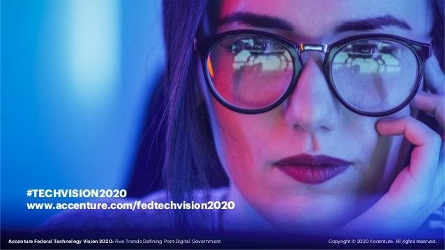 #TECHVISION2020 www.accenture.com/fedtechvision2020 Copyright © 2020 Accenture. All rights reserved.Accenture Federal Tech...