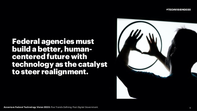 9 Federal agencies must build a better, human- centered future with technology as the catalyst to steer realignment. #TECH...