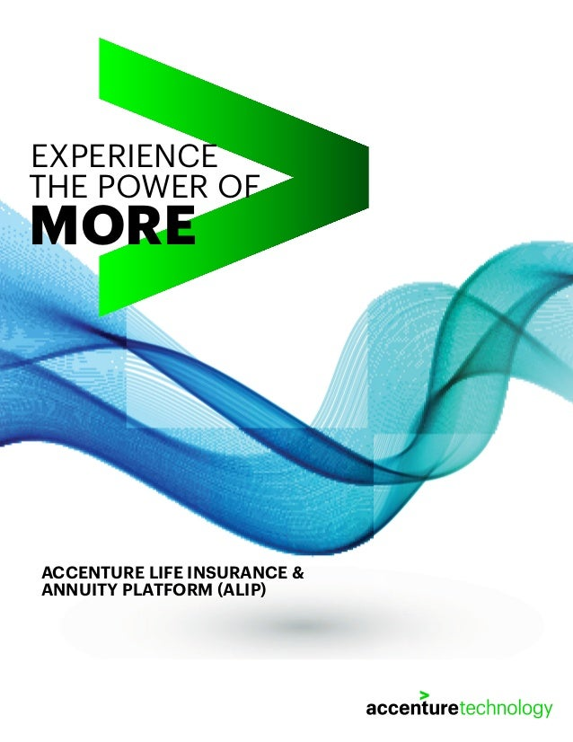 ACCENTURE LIFE INSURANCE & ANNUITY PLATFORM (ALIP) THE POWER OF MORE EXPERIENCE