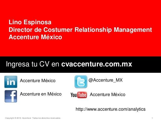 Lino Espinosa Director de Costumer Relationship Management Accenture México  Ingresa tu CV en cvaccenture.com.mx Accenture...