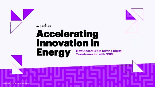 Copyright © 2021 Accenture. All rights reserved. 1 Accelerating Innovation in Energy How Accenture is Driving Digital Tran...