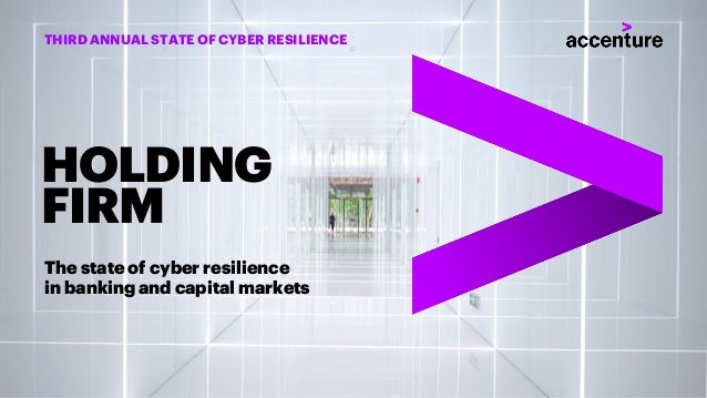 The state of cyber resilience in banking and capital markets HOLDING FIRM THIRD ANNUAL STATE OF CYBER RESILIENCE