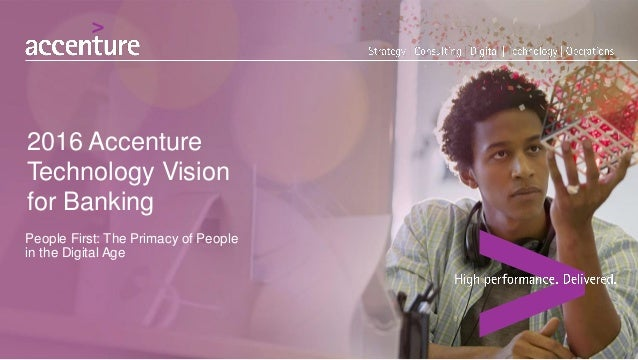 People First: The Primacy of People in the Digital Age 2016 Accenture Technology Vision for Banking