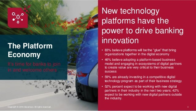 The Platform Economy It's time for banks to join in and welcome others 3Copyright © 2016 Accenture. All rights reserved. N...