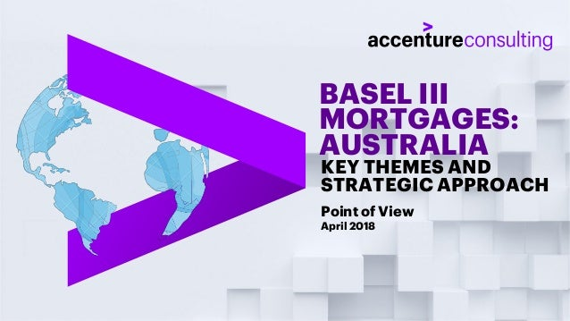 BASEL III MORTGAGES: AUSTRALIA Point of View April 2018 KEY THEMES AND STRATEGIC APPROACH