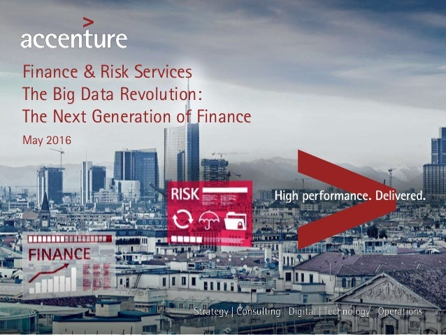 Finance & Risk Services The Big Data Revolution: The Next Generation of Finance May 2016