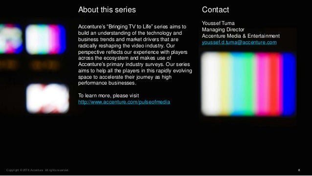"""8Copyright © 2016 Accenture All rights reserved. About this series Accenture's """"Bringing TV to Life"""" series aims to build ..."""