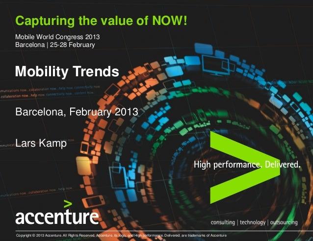 Capturing the value of NOW!Mobile World Congress 2013Barcelona | 25-28 FebruaryMobility TrendsBarcelona, February 2013Lars...