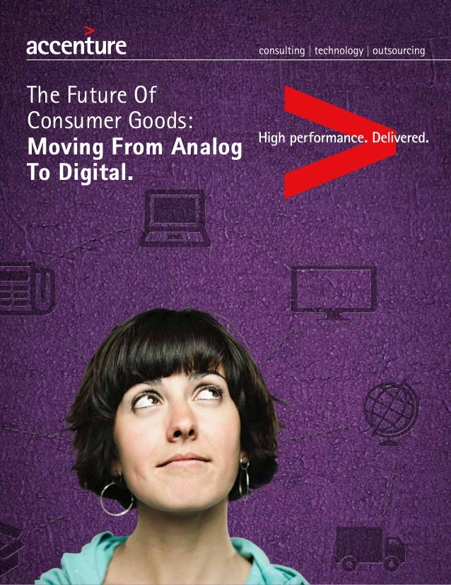 The Future Of Consumer Goods: Moving From Analog To Digital.