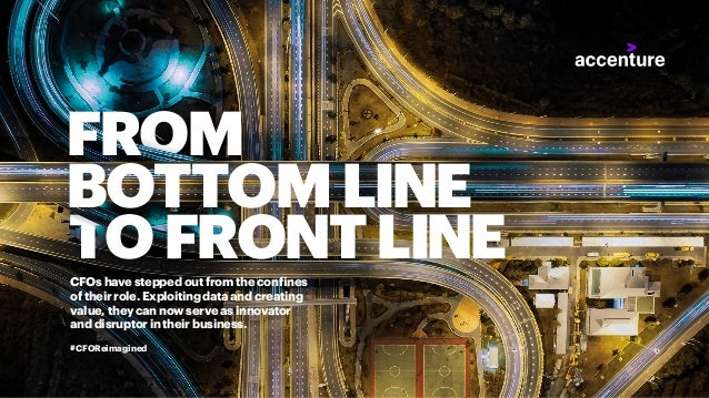 FROM BOTTOMLINE TOFRONTLINECFOs have stepped out from the confines of their role. Exploiting data and creating value, they...
