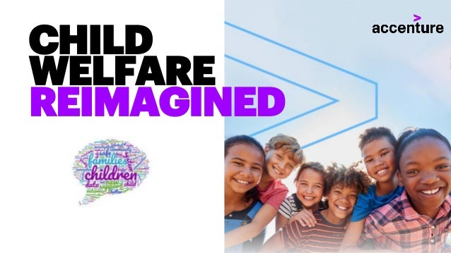 CHILD WELFARE REIMAGINED Copyright © 2018 Accenture. All rightsreserved. 1