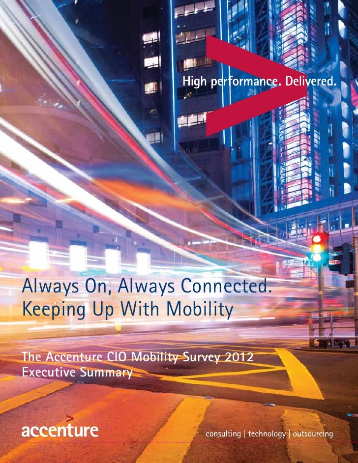 Always On, Always Connected.Keeping Up With MobilityThe Accenture CIO Mobility Survey 2012Executive Summary