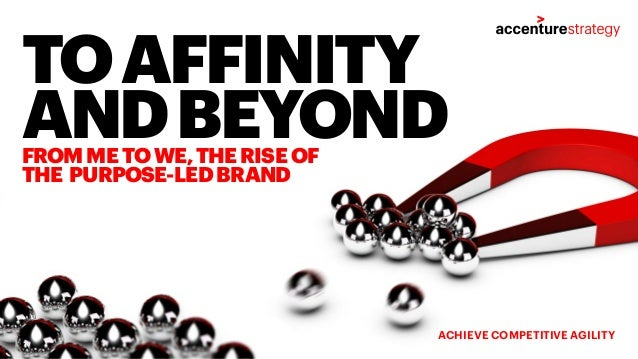 ACHIEVE COMPETITIVE AGILITY FROMMETOWE,THERISEOF THE PURPOSE-LEDBRAND TOAFFINITY ANDBEYOND
