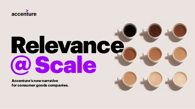 Relevance @ScaleAccenture's new narrative for consumer goods companies.