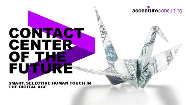 CONTACT CENTER OF THE FUTURE SMART, SELECTIVE HUMAN TOUCH IN THE DIGITAL AGE