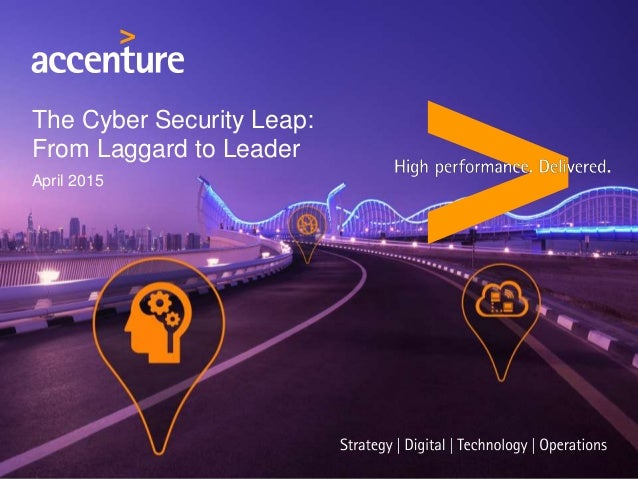 The Cyber Security Leap: From Laggard to Leader April 2015