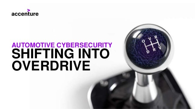 SHIFTING INTO OVERDRIVE AUTOMOTIVE CYBERSECURITY