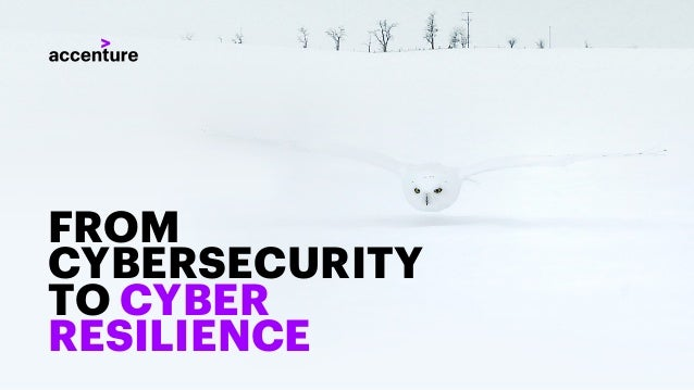 FROM CYBERSECURITY TO CYBER RESILIENCE