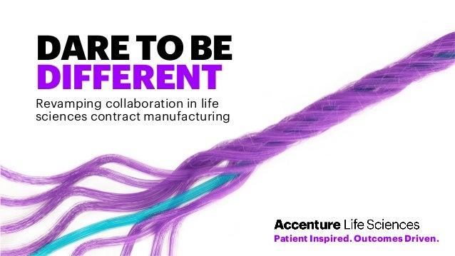 Patient Inspired. Outcomes Driven. DARETOBE DIFFERENT Revamping collaboration in life sciences contract manufacturing