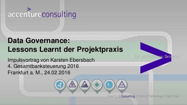 Impulsvortrag von Karsten Ebersbach 4. Gesamtbanksteuerung 2016 Frankfurt a. M., 24.02.2016 Data Governance: Lessons Learn...