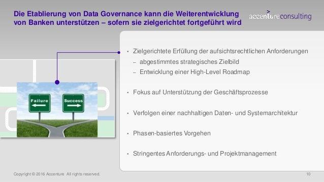 Copyright © 2016 Accenture All rights reserved. 10 Die Etablierung von Data Governance kann die Weiterentwicklung von Bank...