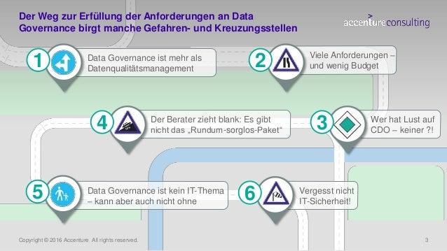 Copyright © 2016 Accenture All rights reserved. 3 Der Weg zur Erfüllung der Anforderungen an Data Governance birgt manche ...